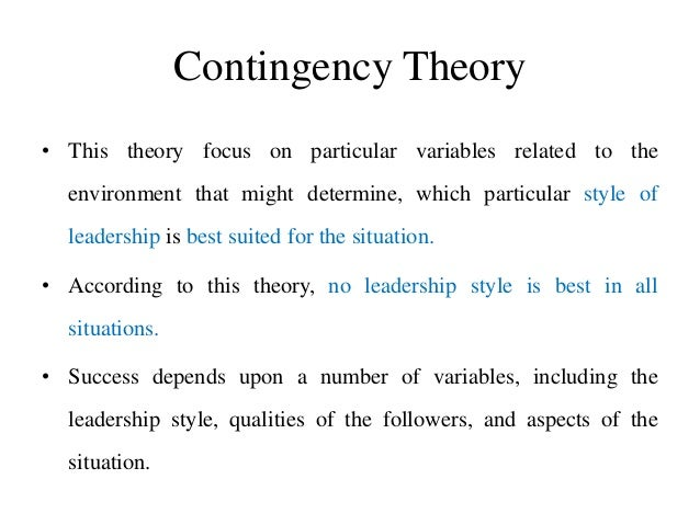 Contingency Theory • This theory focus on particular variables related to the environment that might determine, which part...