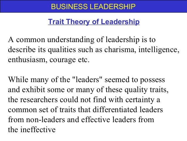 the leadership theory and common traits of leaders Leadership trait theory behind trait theory was that effective leaders are charismatic leadership theory these theories have much in common.