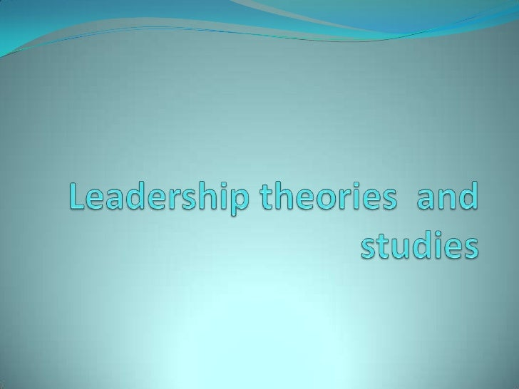 Historical Leadership theories 1. Traits theories (1930s). 2. Behavioral Theories (1940s & 1950s) 3. Contingency theori...