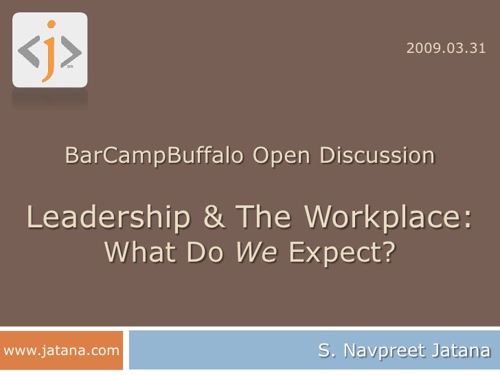 2009.03.31            BarCampBuffalo Open Discussion    Leadership & The Workplace:             What Do We Expect?        ...
