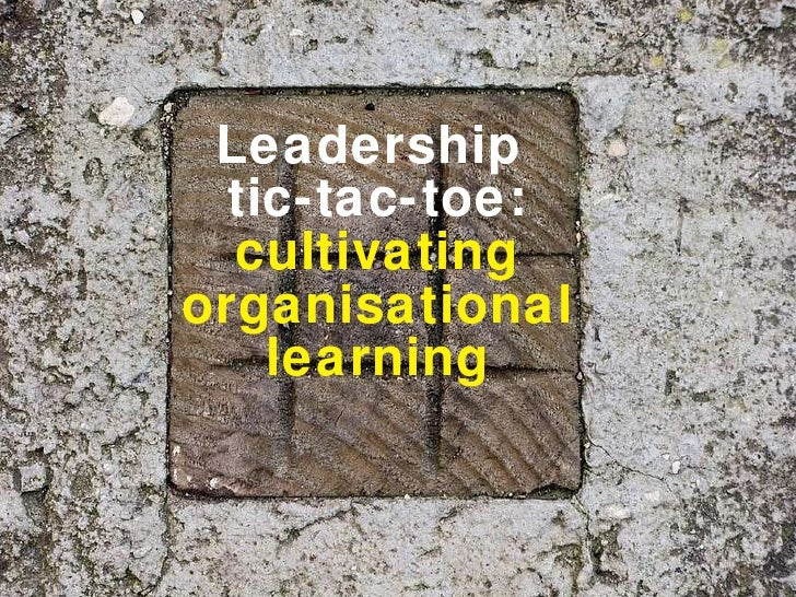 Leadership  tic-tac-toe: cultivating organisational learning