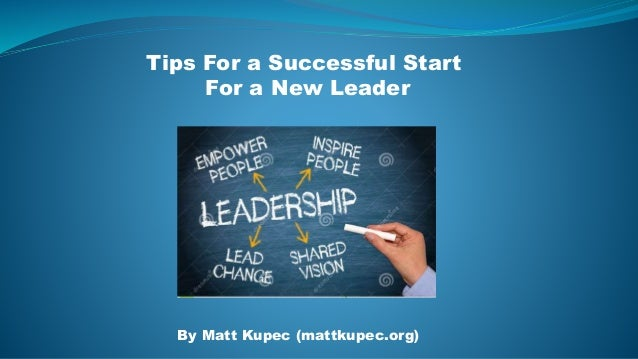 Tips For a Successful Start For a New Leader By Matt Kupec (mattkupec.org)