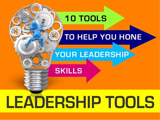 10 TOOLS TO HELP YOU HONE YOUR LEADERSHIP SKILLS