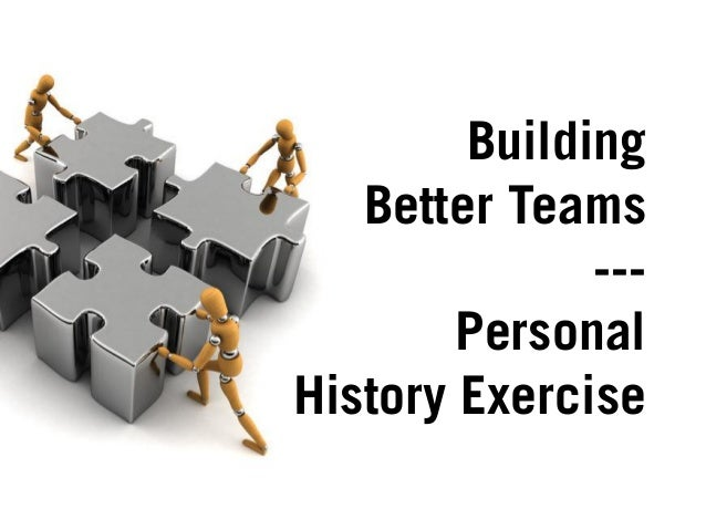 Building Better Teams --- Personal History Exercise