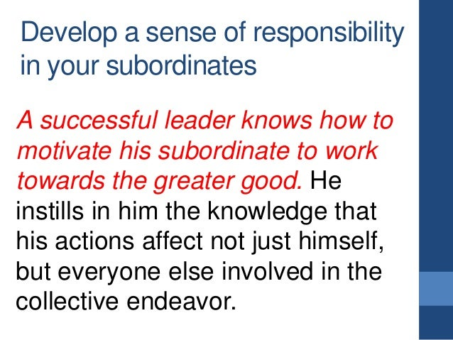 how to motivate your subordinates You have to keep yourself going — and motivate those who work with  you will need to know how to manage relationships between yourself and your subordinates,.