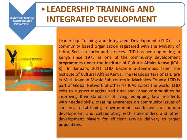 LEADERSHIP TRAINING AND INTEGRATED DEVELOPMENT •LEADERSHIP TRAINING AND INTEGRATED DEVELOPMENT Leadership Training and Int...