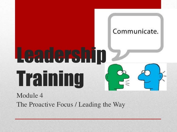 LeadershipTrainingModule 4The Proactive Focus / Leading the Way