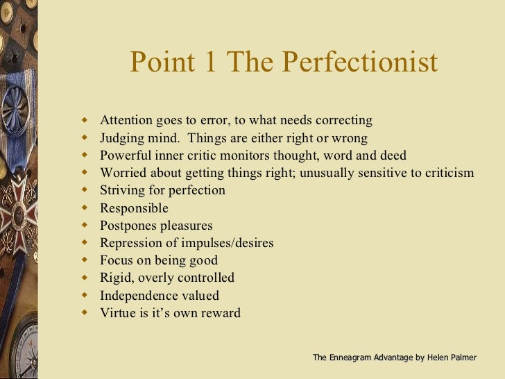 Point 1 The Perfectionist <ul><li>Attention goes to error, to what needs correcting </li></ul><ul><li>Judging mind.  Thing...