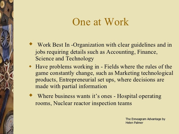 One at Work <ul><li>Work Best In -Organization with clear guidelines and in jobs requiring details such as Accounting, Fin...