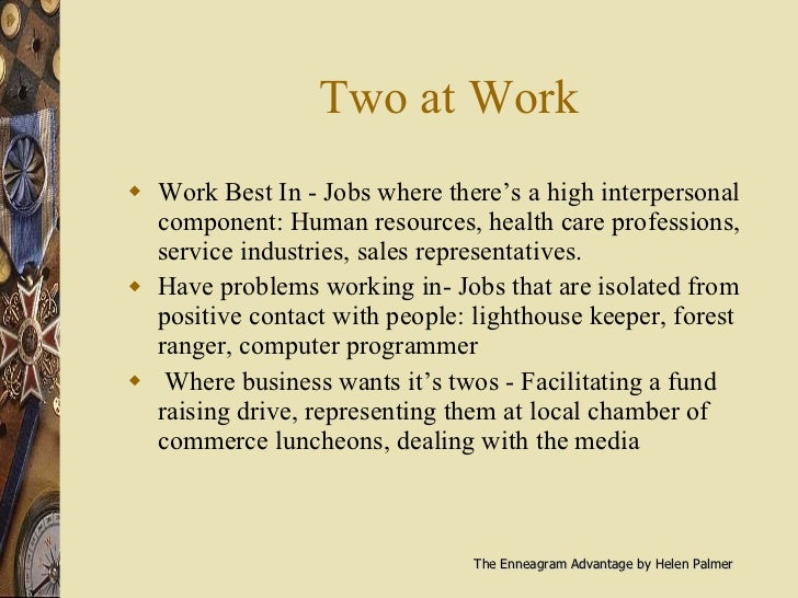 Two at Work <ul><li>Work Best In - Jobs where there's a high interpersonal component: Human resources, health care profess...