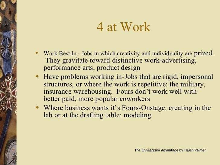 4 at Work <ul><li>Work Best In - Jobs in which creativity and individuality are  prized.  They gravitate toward distinctiv...