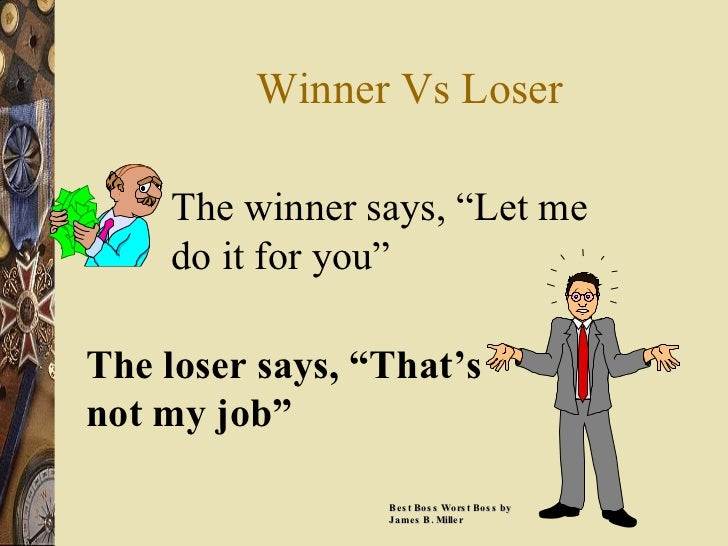 """Winner Vs Loser The winner says, """"Let me do it for you"""" The loser says, """"That's not my job"""" Best Boss Worst Boss by James ..."""