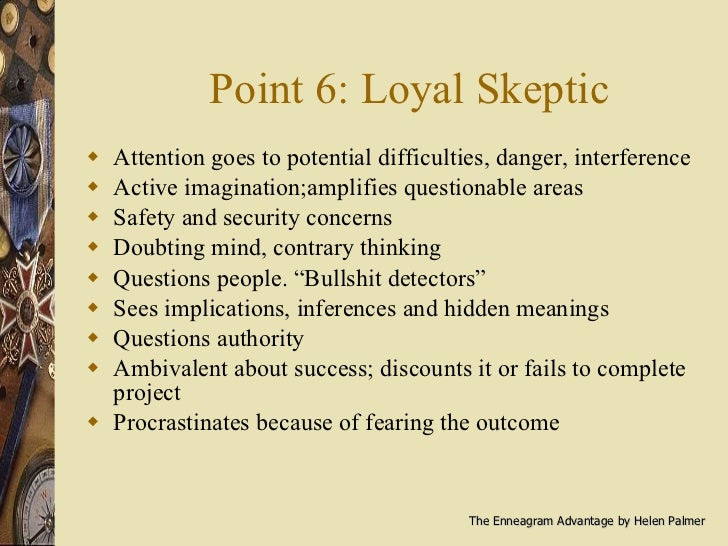 Point 6: Loyal Skeptic <ul><li>Attention goes to potential difficulties, danger, interference </li></ul><ul><li>Active ima...