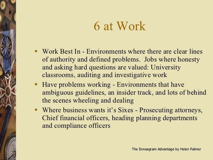 6 at Work <ul><li>Work Best In - Environments where there are clear lines of authority and defined problems.  Jobs where h...