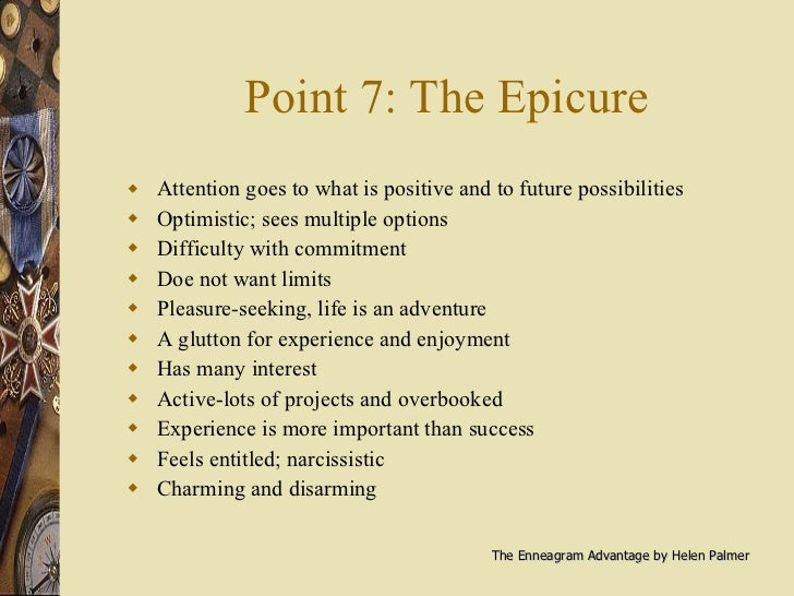 Point 7: The Epicure <ul><li>Attention goes to what is positive and to future possibilities </li></ul><ul><li>Optimistic; ...