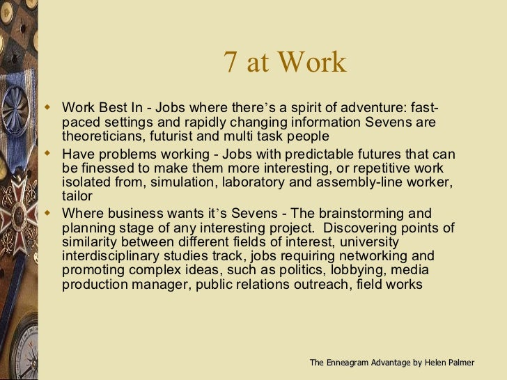 7 at Work <ul><li>Work Best In - Jobs where there ' s a spirit of adventure: fast-paced settings and rapidly changing info...