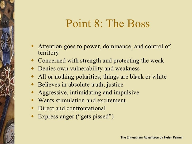 Point 8: The Boss <ul><li>Attention goes to power, dominance, and control of territory </li></ul><ul><li>Concerned with st...