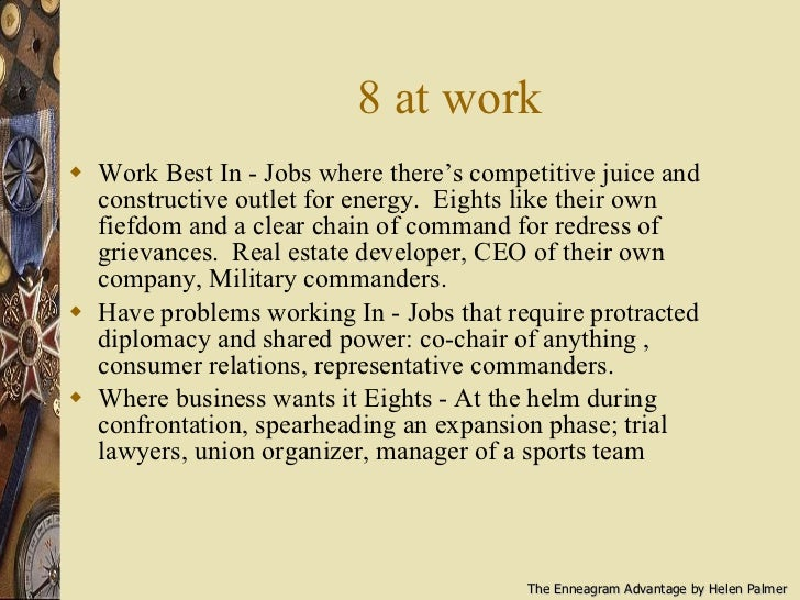 8 at work <ul><li>Work Best In - Jobs where there's competitive juice and constructive outlet for energy.  Eights like the...