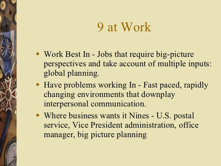 9 at Work <ul><li>Work Best In - Jobs that require big-picture perspectives and take account of multiple inputs: global pl...