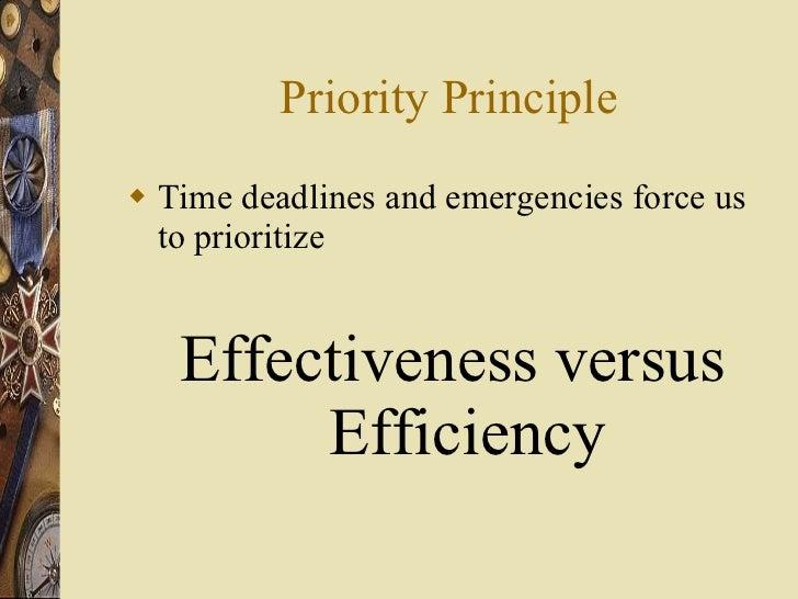 Priority Principle <ul><li>Time deadlines and emergencies force us to prioritize </li></ul><ul><li>Effectiveness versus Ef...