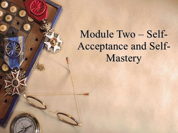 Module Two – Self-Acceptance and Self-Mastery