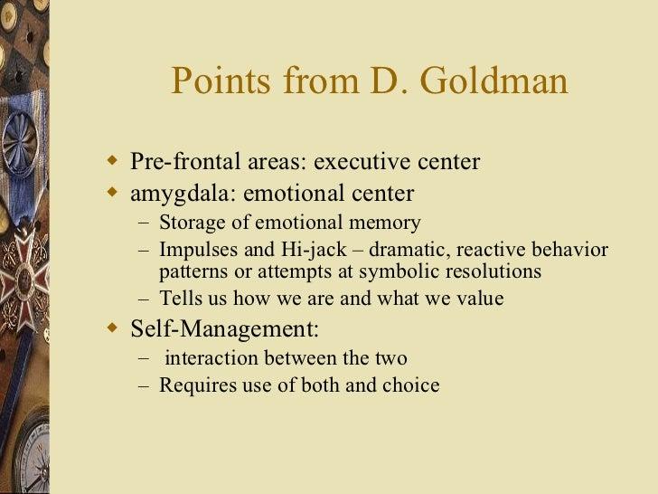 Points from D. Goldman <ul><li>Pre-frontal areas: executive center </li></ul><ul><li>amygdala: emotional center </li></ul>...