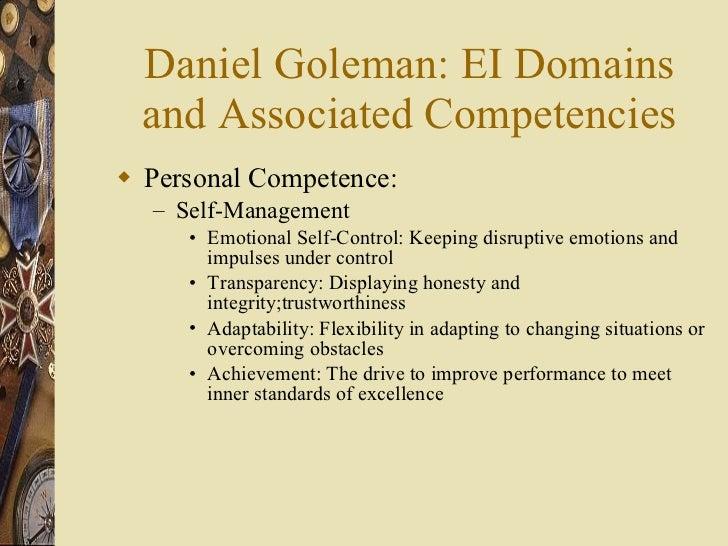 Daniel Goleman: EI Domains and Associated Competencies <ul><li>Personal Competence:  </li></ul><ul><ul><li>Self-Management...