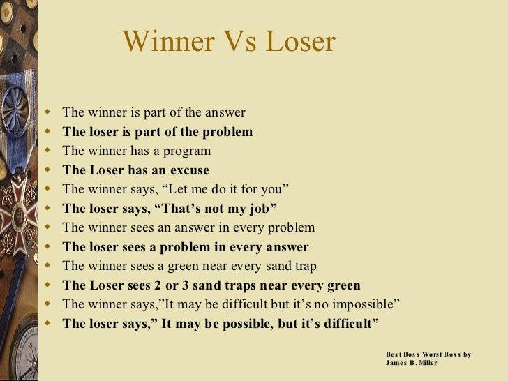 Winner Vs Loser <ul><li>The winner is part of the answer </li></ul><ul><li>The loser is part of the problem </li></ul><ul>...