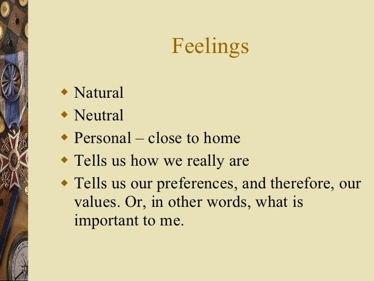 Feelings <ul><li>Natural </li></ul><ul><li>Neutral </li></ul><ul><li>Personal – close to home </li></ul><ul><li>Tells us h...