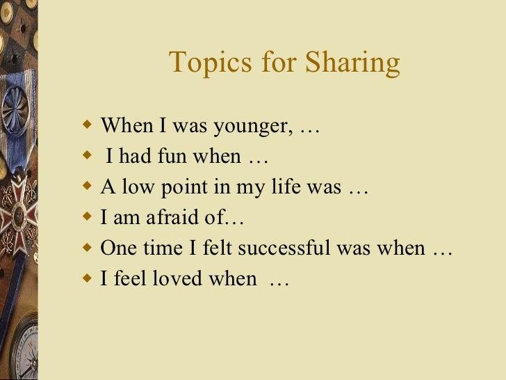 Topics for Sharing <ul><li>When I was younger, … </li></ul><ul><li>I had fun when … </li></ul><ul><li>A low point in my li...