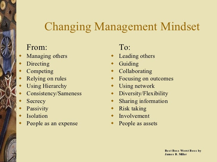 Changing Management Mindset <ul><li>From: </li></ul><ul><li>Managing others </li></ul><ul><li>Directing </li></ul><ul><li>...
