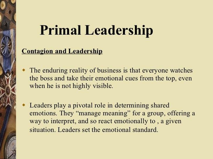 <ul><li>Contagion and Leadership </li></ul><ul><li>The enduring reality of business is that everyone watches the boss and ...