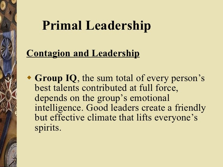 <ul><li>Contagion and Leadership </li></ul><ul><li>Group IQ , the sum total of every person's best talents contributed at ...