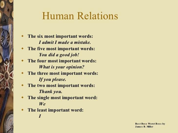 Human Relations <ul><li>The six most important words: </li></ul><ul><li>I admit I made a mistake. </li></ul><ul><li>The fi...