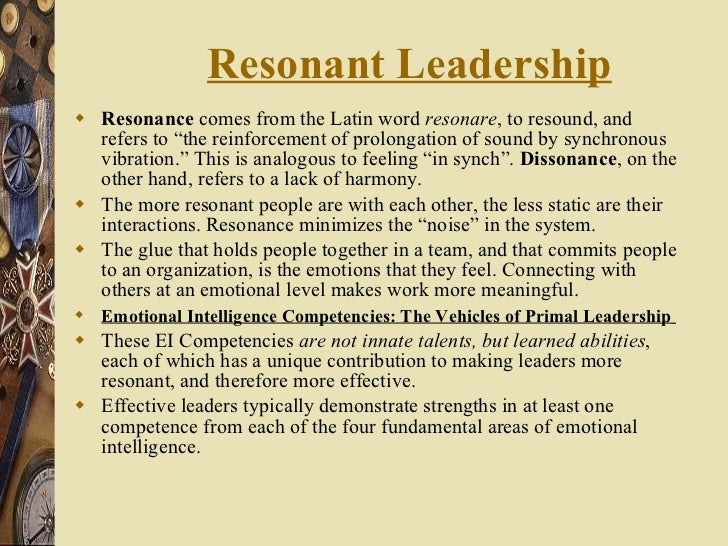 """Resonant Leadership <ul><li>Resonance  comes from the Latin word  resonare , to resound, and refers to """"the reinforcement ..."""