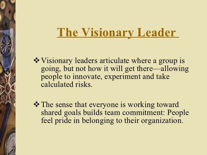 The Visionary Leader  <ul><li>Visionary leaders articulate where a group is going, but not how it will get there—allowin...