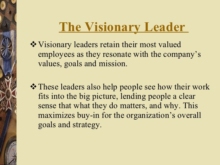 The Visionary Leader  <ul><li>Visionary leaders retain their most valued employees as they resonate with the company's val...