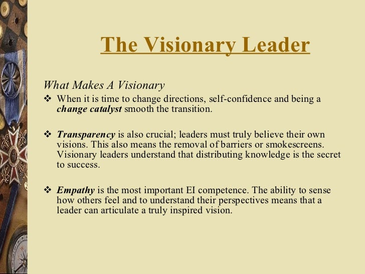 The Visionary Leader <ul><li>What Makes A Visionary </li></ul><ul><li>When it is time to change directions, self-confidenc...
