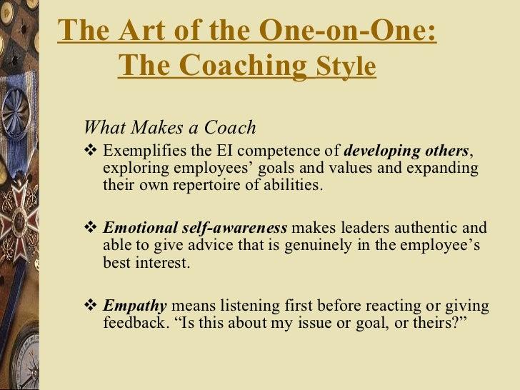 The Art of the One-on-One: The Coaching  Style <ul><li>What Makes a Coach  </li></ul><ul><li>Exemplifies the EI competence...