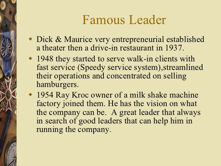 Famous Leader <ul><li>Dick & Maurice very entrepreneurial established a theater then a drive-in restaurant in 1937. </li><...