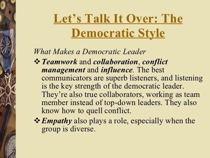 Let's Talk It Over: The Democratic Style <ul><li>What Makes a Democratic Leader </li></ul><ul><li>Teamwork  and  collabora...