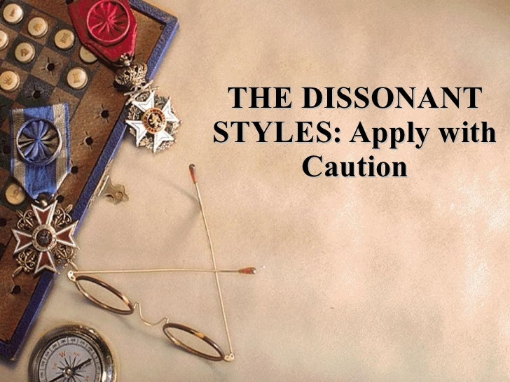 THE DISSONANT STYLES: Apply with Caution