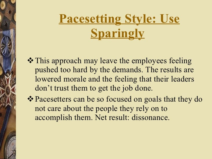 Pacesetting Style: Use Sparingly   <ul><li>This approach may leave the employees feeling pushed too hard by the demands. T...