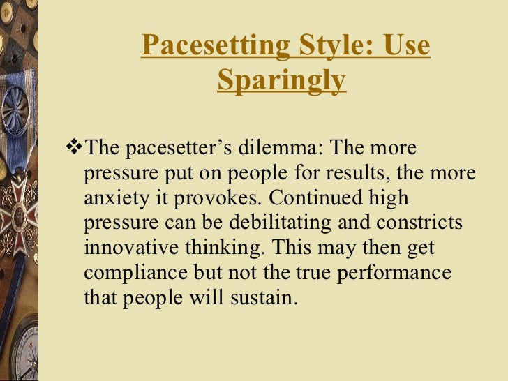 Pacesetting Style: Use Sparingly   <ul><li>The pacesetter's dilemma: The more pressure put on people for results, the more...