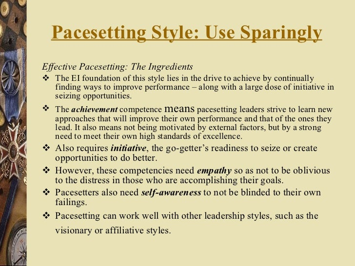 Pacesetting Style: Use Sparingly   <ul><li>Effective Pacesetting: The Ingredients </li></ul><ul><li>The EI foundation of t...