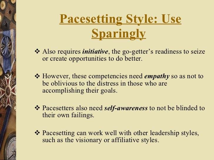 Pacesetting Style: Use Sparingly   <ul><li>Also requires  initiative , the go-getter's readiness to seize or create opport...
