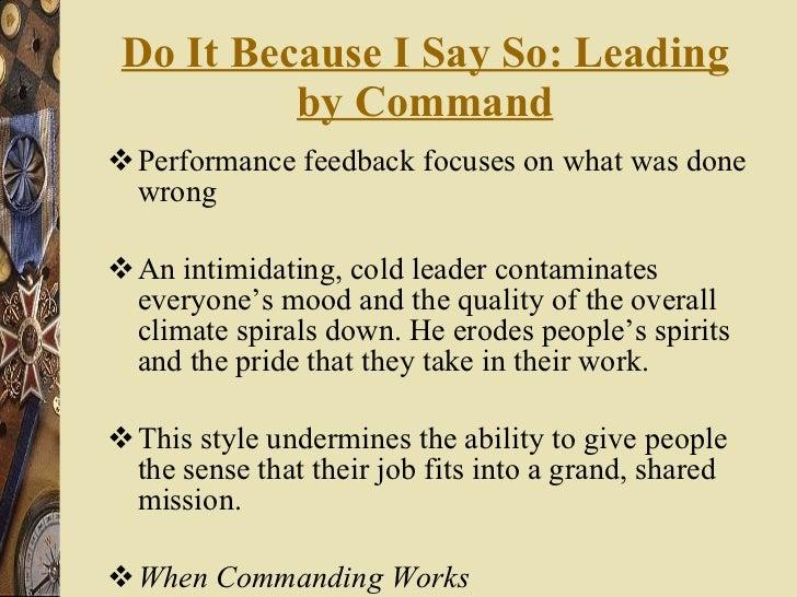 Do It Because I Say So: Leading by Command <ul><li>Performance feedback focuses on what was done wrong </li></ul><ul><li>A...