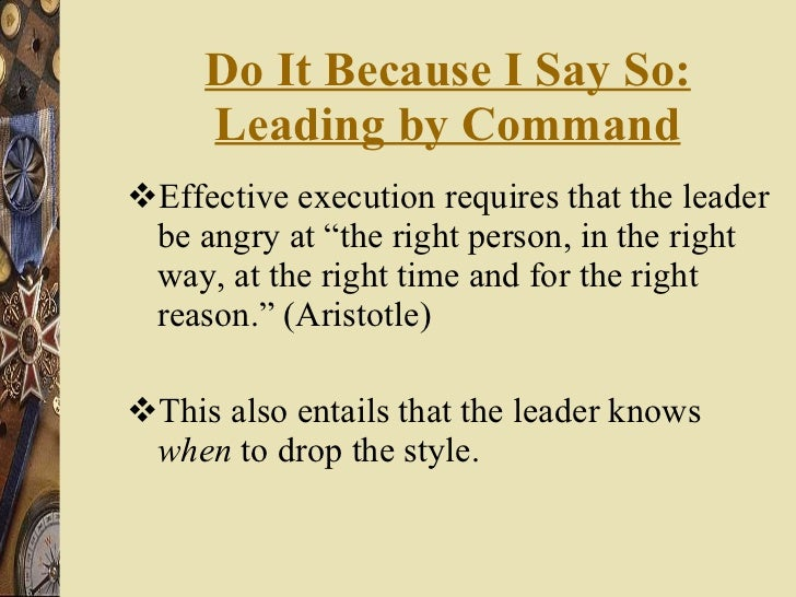 """Do It Because I Say So: Leading by Command <ul><li>Effective execution requires that the leader be angry at """"the right per..."""