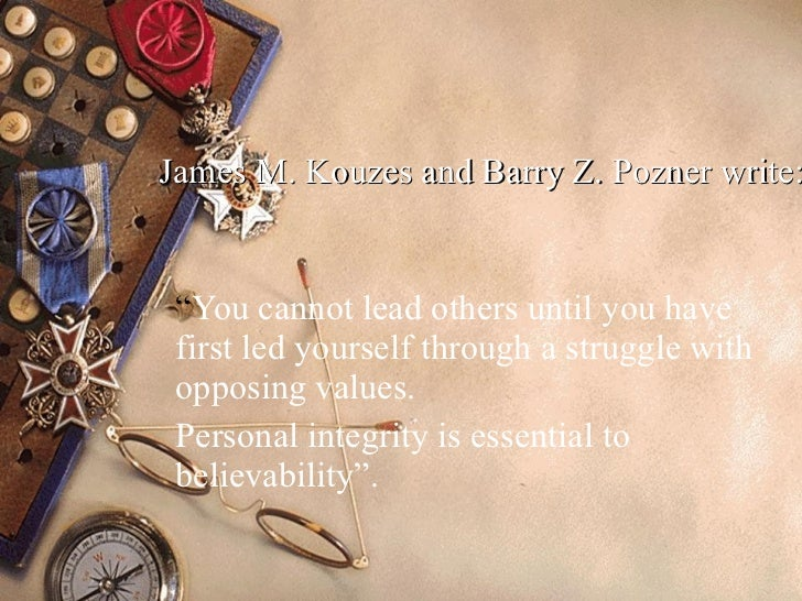 """James M. Kouzes and Barry Z. Pozner write: """" You cannot lead others until you have first led yourself through a struggle w..."""