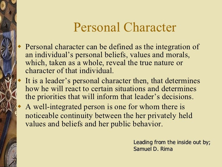 Personal Character <ul><li>Personal character can be defined as the integration of an individual's personal beliefs, value...